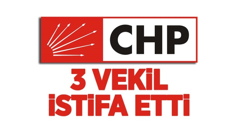 CHPden 3 vekil istifa etti