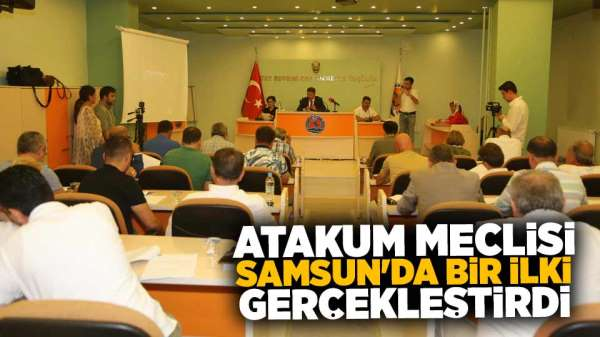 Atakum meclisi Samsun'da bir ilki gerçekleştirdi
