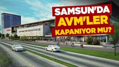 Samsun'da AVM'ler kapanıyor mu?