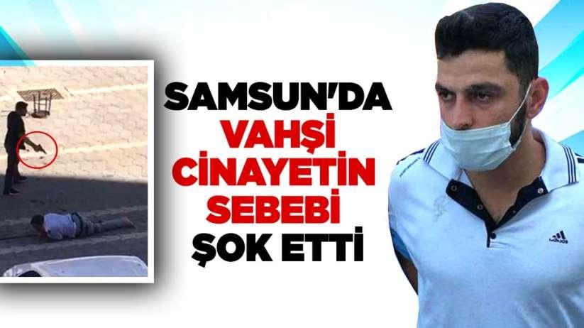 Samsunda vahşi cinayetinsebebi şok etti