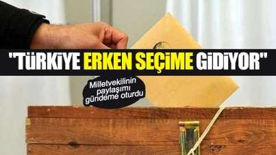 'Türkiye erken seçime gidiyor'
