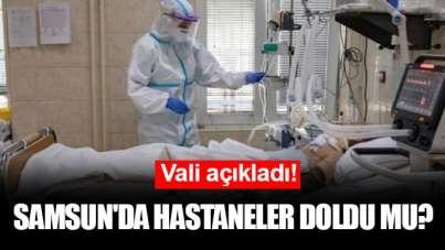 Vali açıkladı! Samsun'da hastaneler doldu mu?