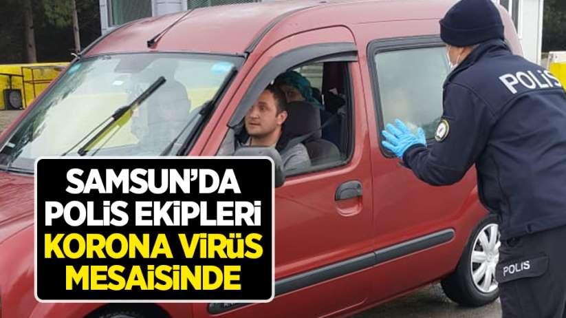 Samsun'da polis ekipleri korona virüs mesaisinde