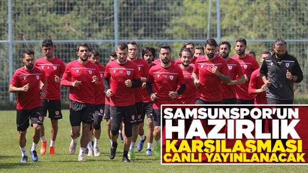 Samsunspor'un hazırlık maçı canlı verilecek