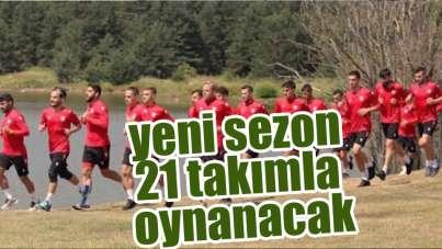 Süper Lig'de ve TFF 1. Lig'de yeni sezon 21 takımla oynanacak