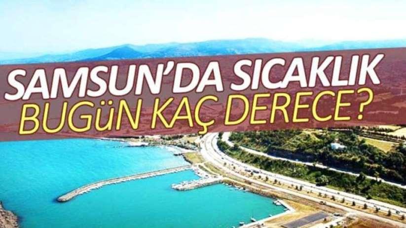 Samsun'da sıcaklık bugün kaç derece olacak?