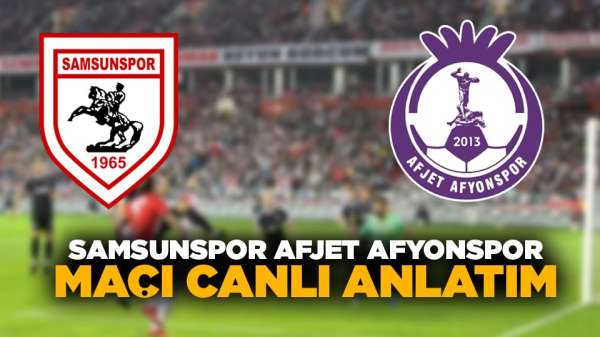 Samsunspor Afjet Afyonspor maçı canlı anlatım
