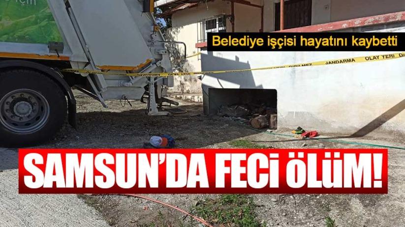 Samsun'da belediye işçisinin feci ölümü