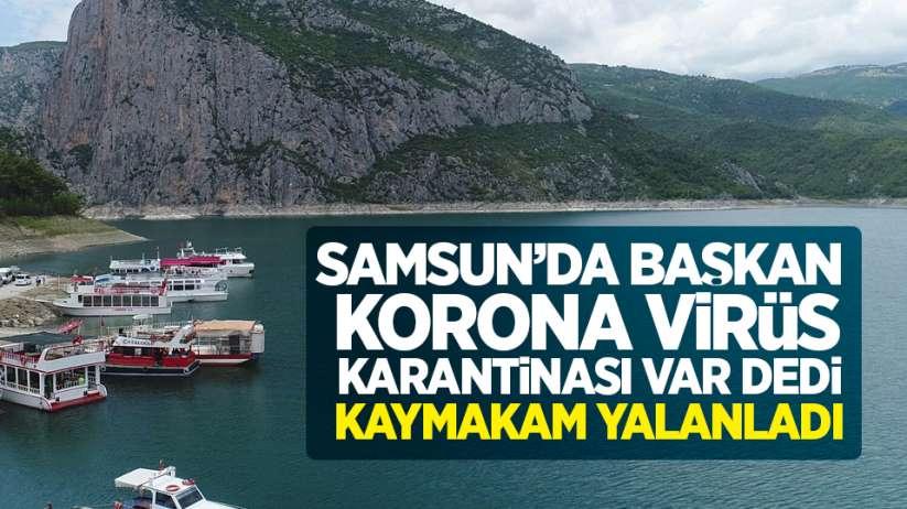 Samsun'da başkan korona virüs karantinası var dedi! Kaymakam yalanladı