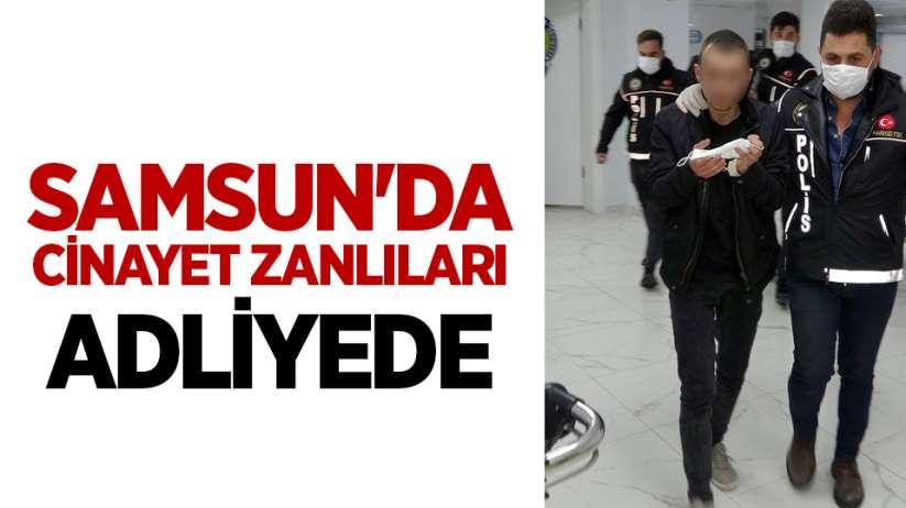 Samsun'da cinayet zanlıları adliyede