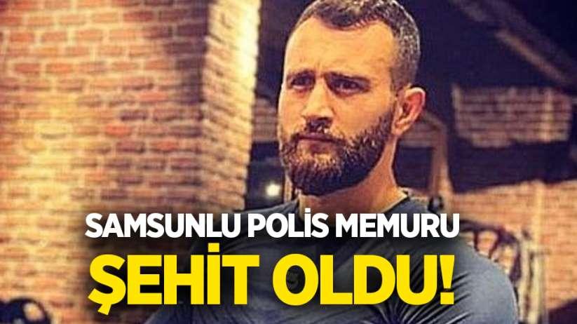 Samsunlu polis memuru Atakan Arslan şehit oldu