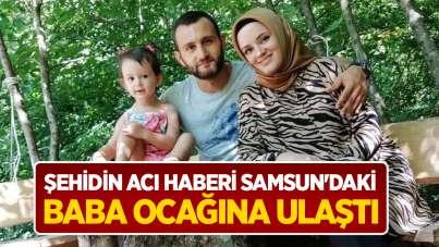 Şehidin acı haberi Samsun'daki baba ocağına ulaştı