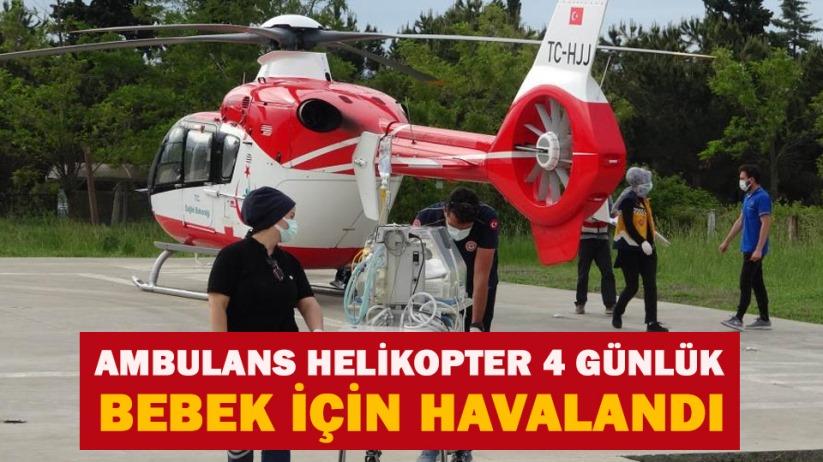 Samsunda ambulans helikopter 4 günlük bebek için havalandı