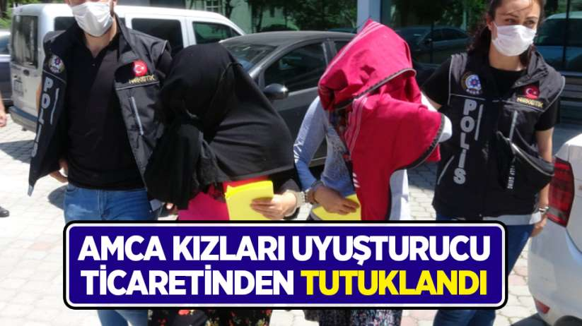 Samsun'da amca kızları uyuşturucu ticaretinden tutuklandı