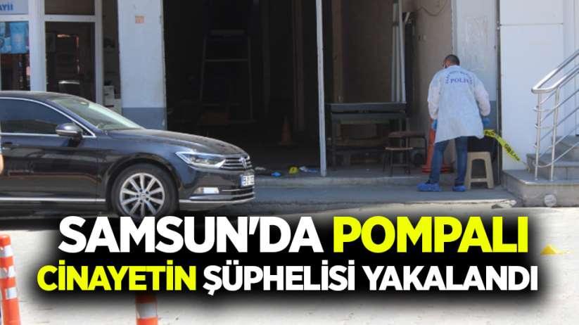 Samsunda pompalı cinayetin şüphelisi yakalandı