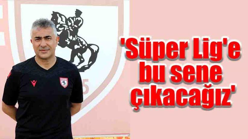 Mehmet Altıparmak: Süper Lige bu sene çıkacağız