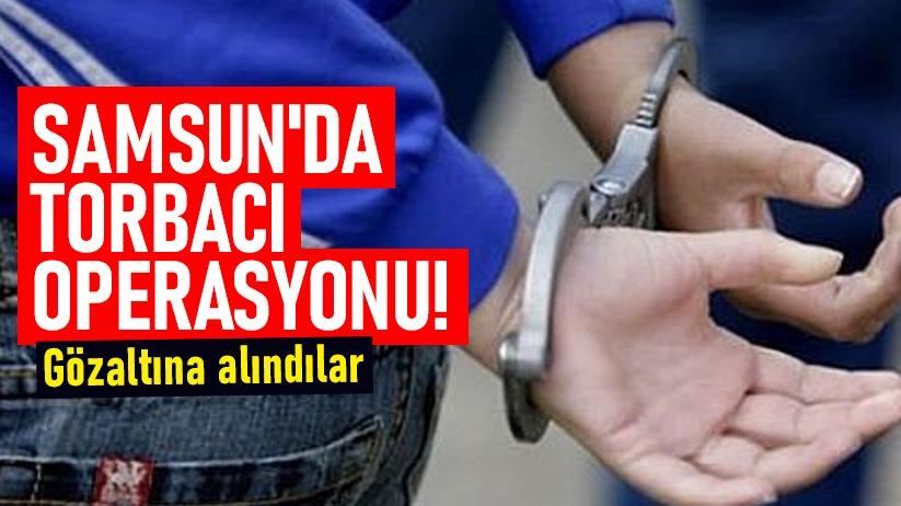 Samsunda torbacı operasyonu! Gözaltına alındılar
