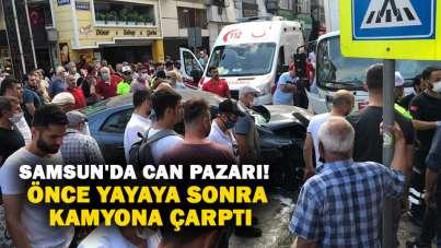 Samsun'da can pazarı! Önce yayaya sonra kamyona çarptı