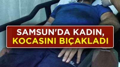 Samsun'da kadın, kocasını bıçakladı