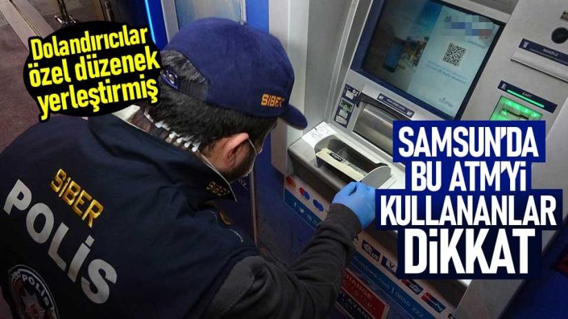 Samsun'da bu ATM'yi kullananlar dikkat