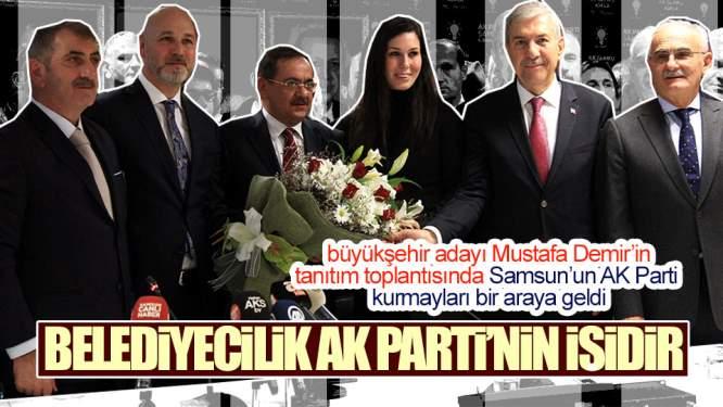 Samsun Haberleri: 'Belediyecilik AK Parti'nin İşidir'