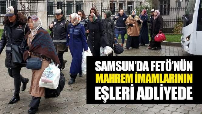 Samsun Haberleri: FETÖ'nün Polis Mahrem Sorumlularının Eşleri Adliyede