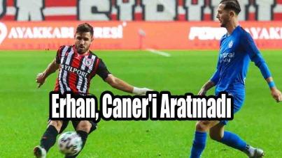 Samsunspor'da Erhan, Caner'i Aratmadı