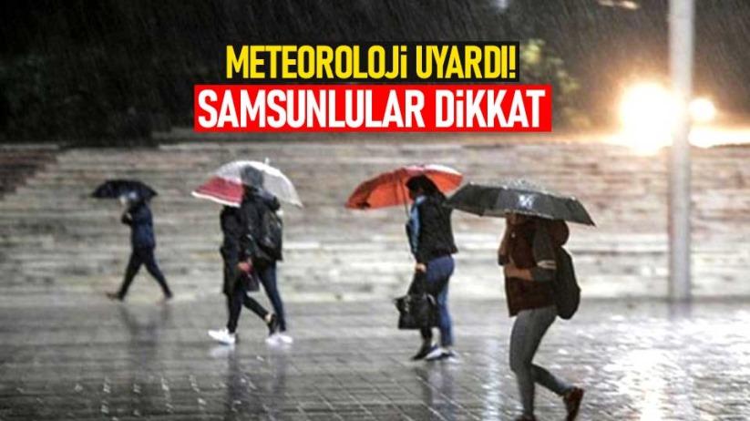Meteoroloji uyardı! Samsunlular dikkat