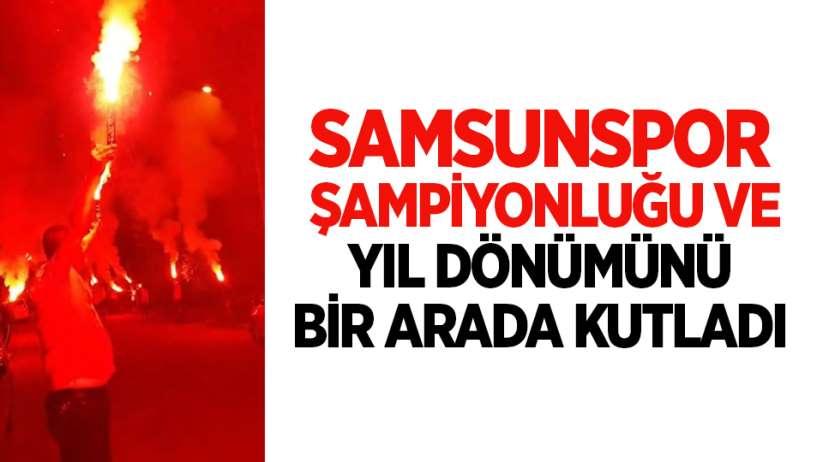 Samsunspor şampiyonluğu ve yıl dönümünü bir arada kutladı