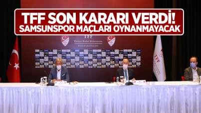 TFF son kararı verdi! Samsunspor maçları oynanmayacak