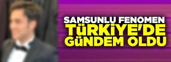 Samsunlu fenomen Türkiye'de gündem oldu