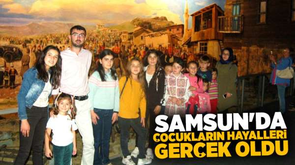 Samsun'da Çocukların hayalleri gerçek oldu