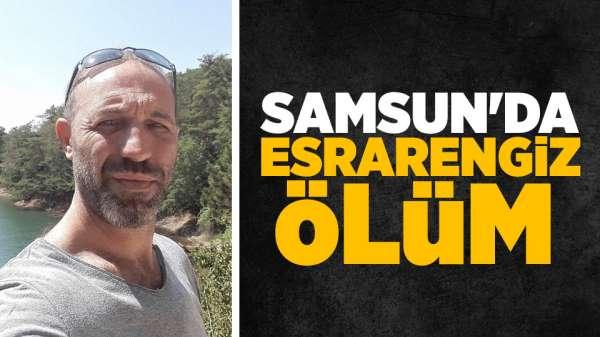 Samsun'da esrarengiz ölüm