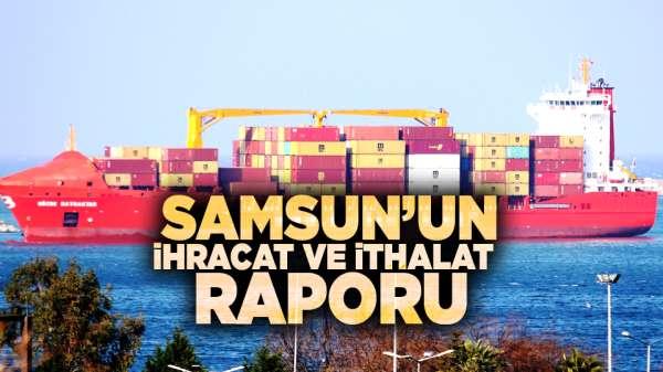 Samsun'un ihracat ve ithalat raporu