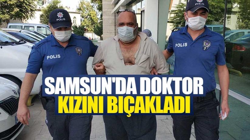 Samsunda doktor kızını bıçakladı