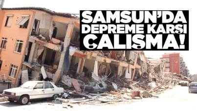 Samsun'da depreme karşı çalışma!