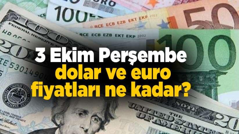 3 Ekim Perşembe dolar ve euro fiyatları ne kadar?