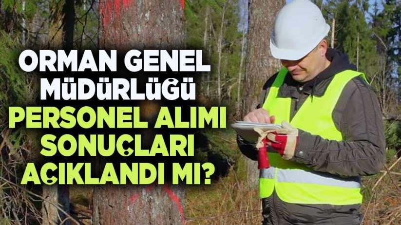 Orman Genel Müdürlüğü personel alımı sonuçları açıklandı mı?