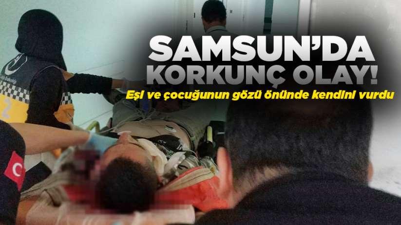 Samsun'da korkunç olay! Eşi ve çocuğunun yanında cinnet geçirdi