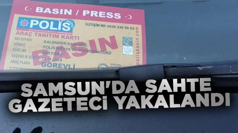 Samsun'da sahte gazeteci yakalandı