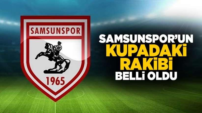 Son Dakika: Samsunspor'un kupadaki rakibi belli oldu