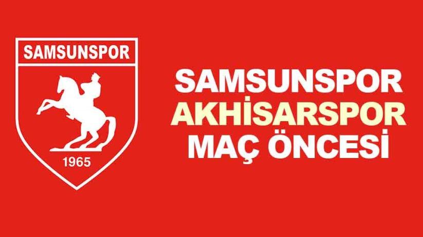 Samsunspor-Akhisarspor maç öncesi