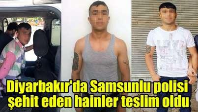Diyarbakır'da Samsunlu polisi şehit eden hainler teslim oldu