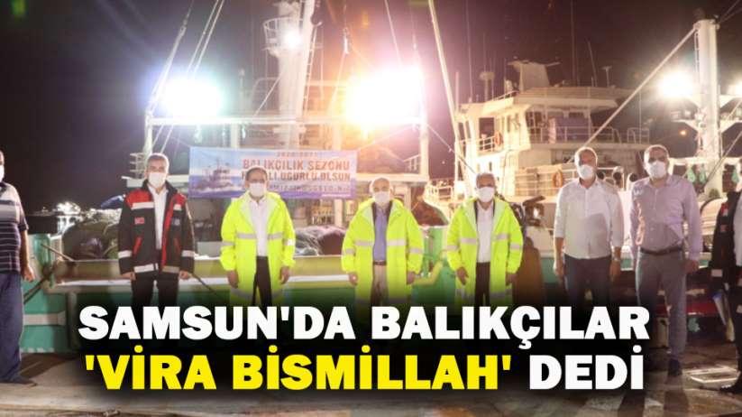 Samsunda balıkçılar Vira Bismillah dedi