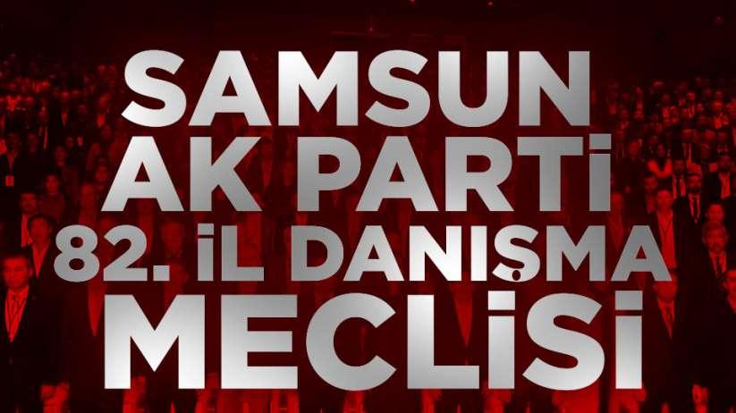 AK Parti 82. İl Danışma Meclisi Toplantısı