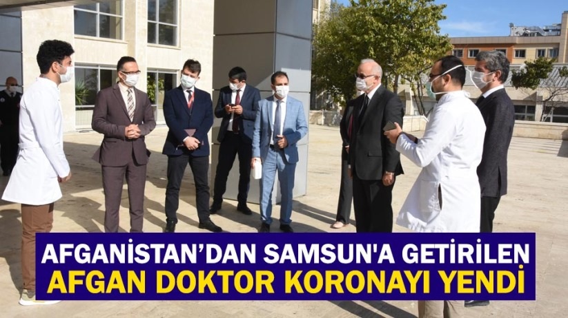 Afganistandan Samsuna getirilen Afgan doktor koronayı yendi