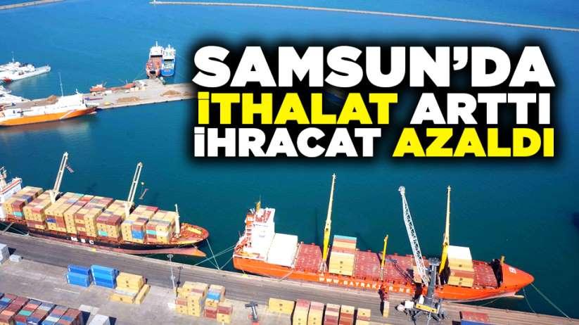Samsun'da ithalat yükseldi ihracat ise düştü
