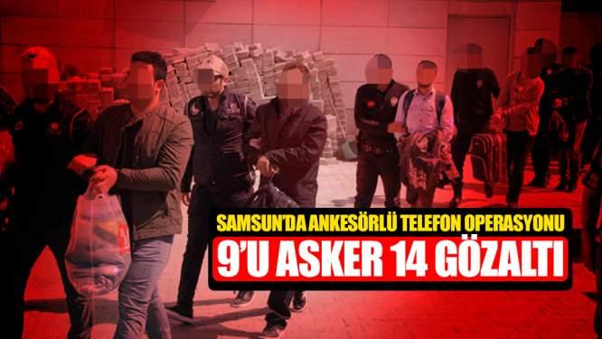 Samsun Merkezli Ankesör Operasyonu: 9'u Asker 14 Gözaltı