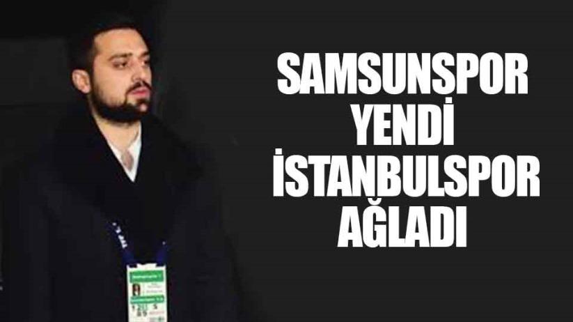 Samsunspor yendi İstanbulspor ağladı