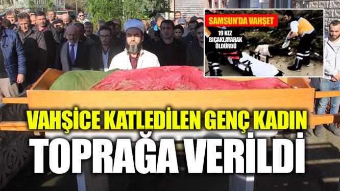Samsun Haberleri: Kocası Tarafından Vahşice Öldürülen Genç Kadın Toprağa Verildi